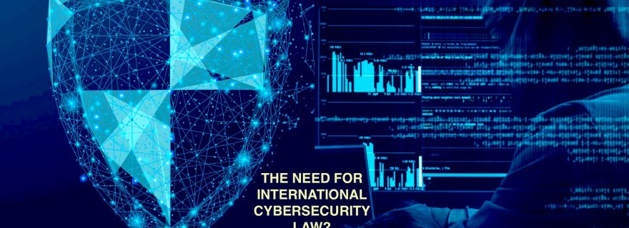 Cybercrime and cybersecurity: The need for International Cybersecurity Law